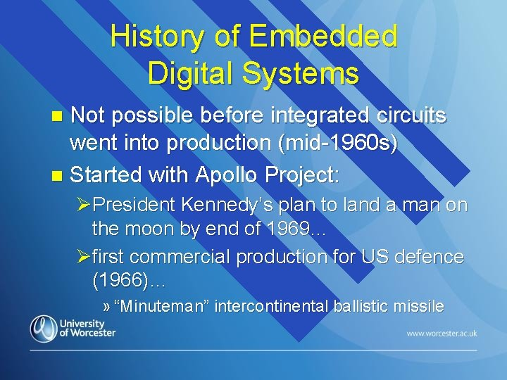 History of Embedded Digital Systems Not possible before integrated circuits went into production (mid-1960