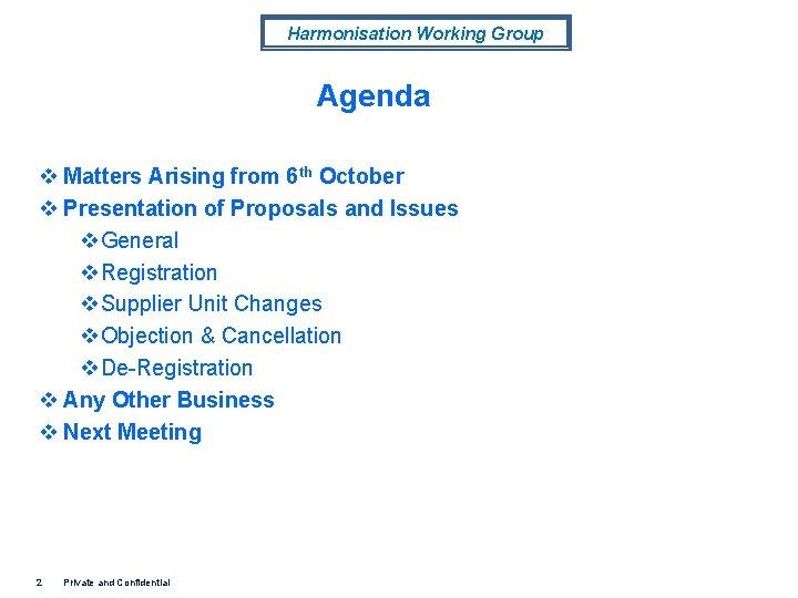 Harmonisation Working Group Agenda v Matters Arising from 6 th October v Presentation of