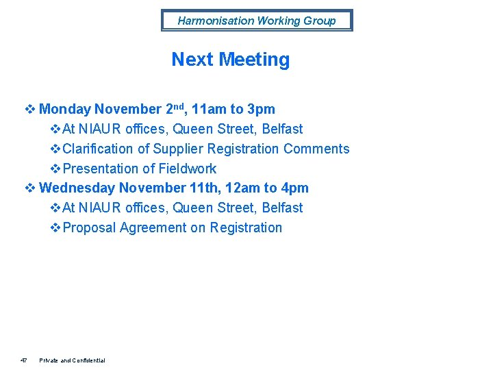 Harmonisation Working Group Next Meeting v Monday November 2 nd, 11 am to 3