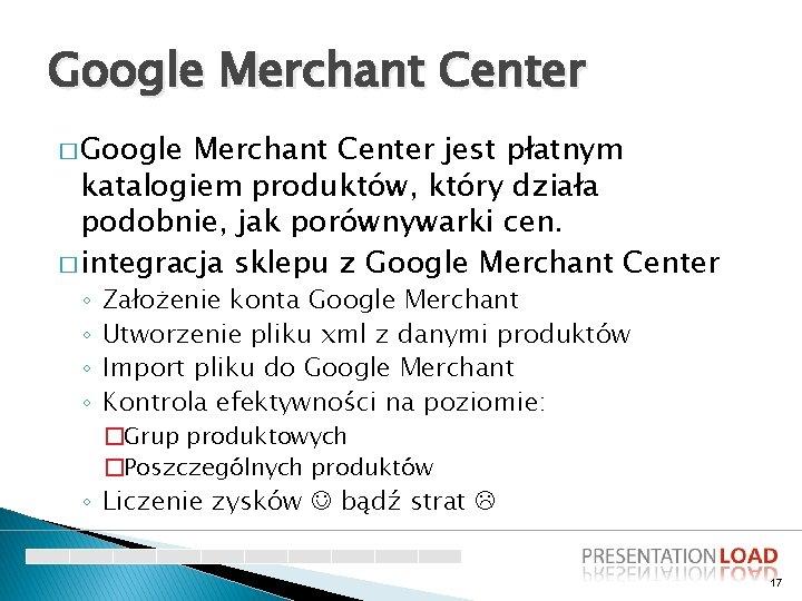 Google Merchant Center � Google Merchant Center jest płatnym katalogiem produktów, który działa podobnie,