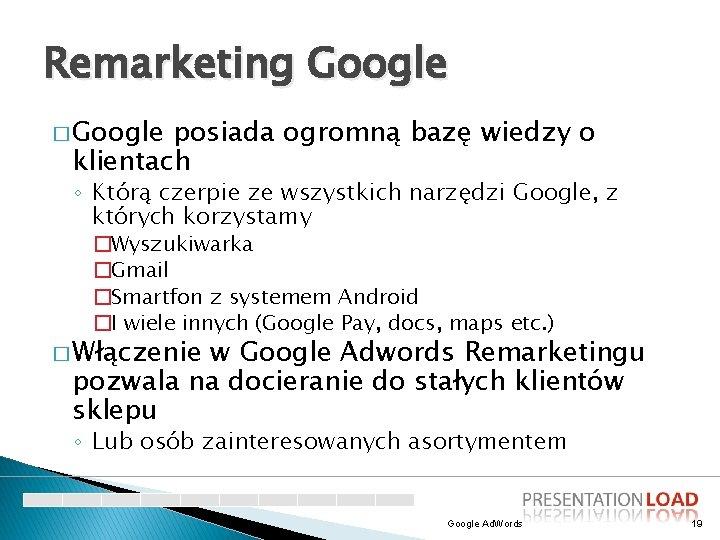 Remarketing Google � Google posiada ogromną bazę wiedzy o klientach ◦ Którą czerpie ze