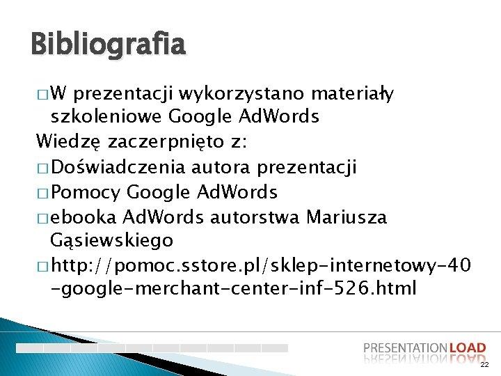 Bibliografia �W prezentacji wykorzystano materiały szkoleniowe Google Ad. Words Wiedzę zaczerpnięto z: � Doświadczenia