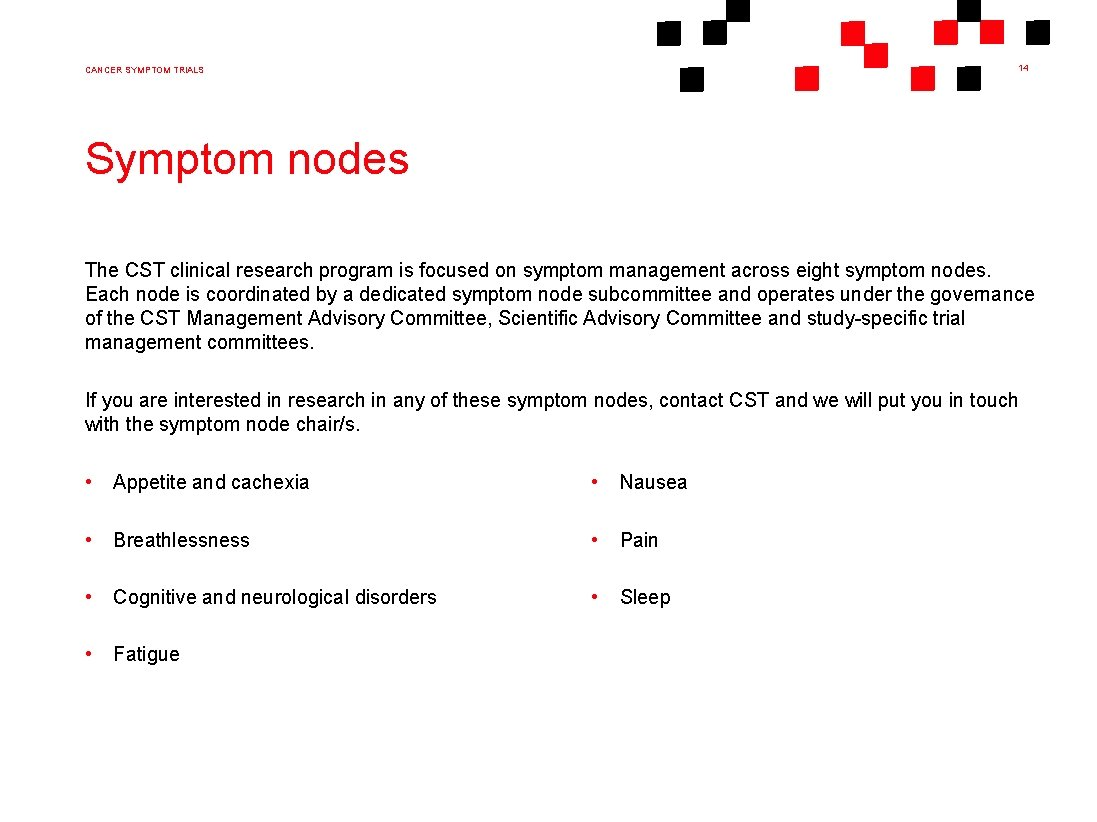 14 CANCER SYMPTOM TRIALS Symptom nodes The CST clinical research program is focused on