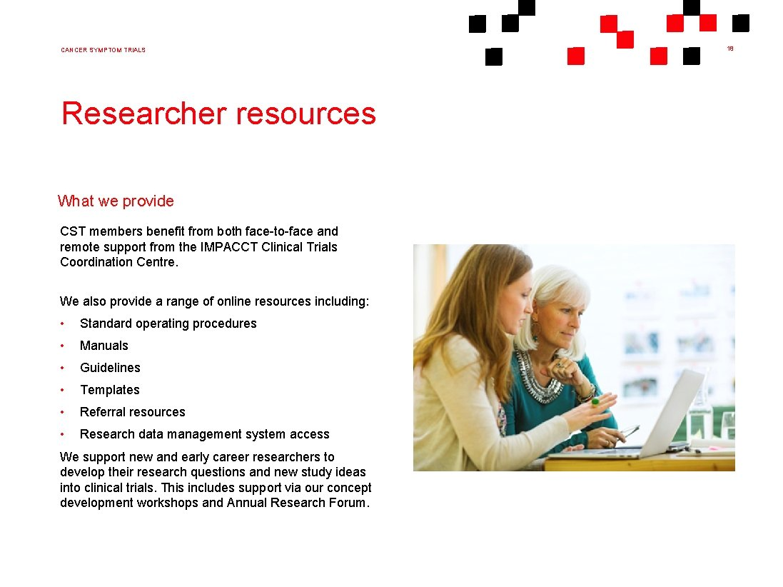 CANCER SYMPTOM TRIALS Researcher resources What we provide CST members benefit from both face-to-face