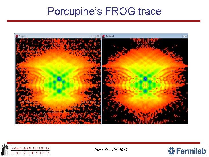 Porcupine's FROG trace November 18 th, 2010