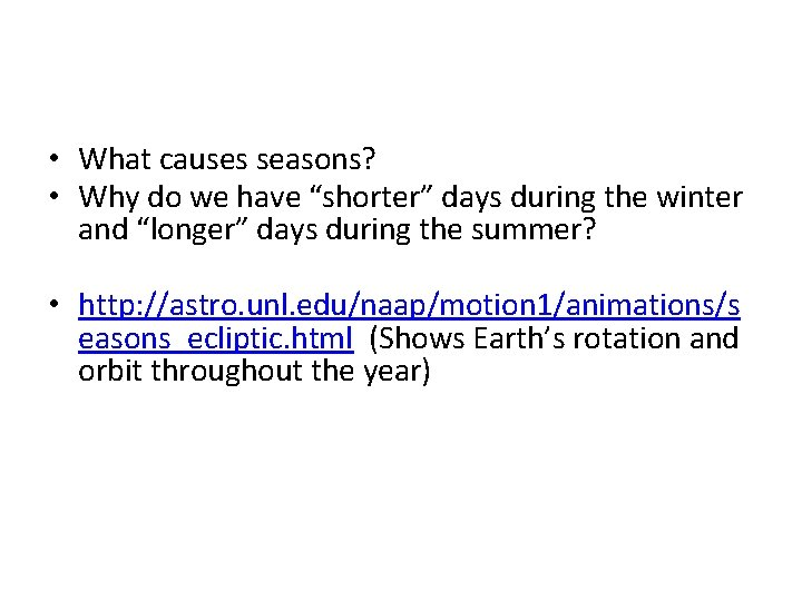 """• What causes seasons? • Why do we have """"shorter"""" days during the"""