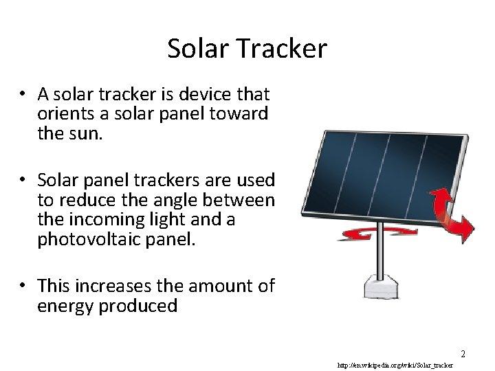 Solar Tracker • A solar tracker is device that orients a solar panel toward