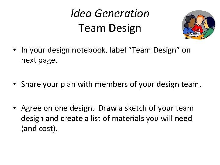 "Idea Generation Team Design • In your design notebook, label ""Team Design"" on next"