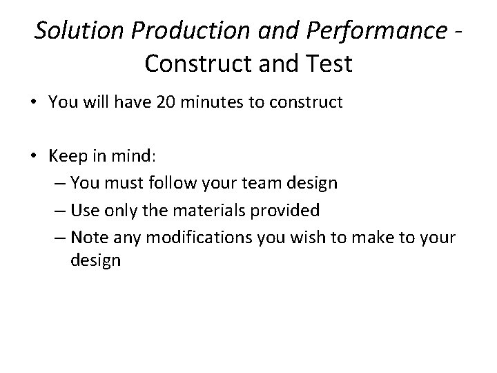 Solution Production and Performance Construct and Test • You will have 20 minutes to