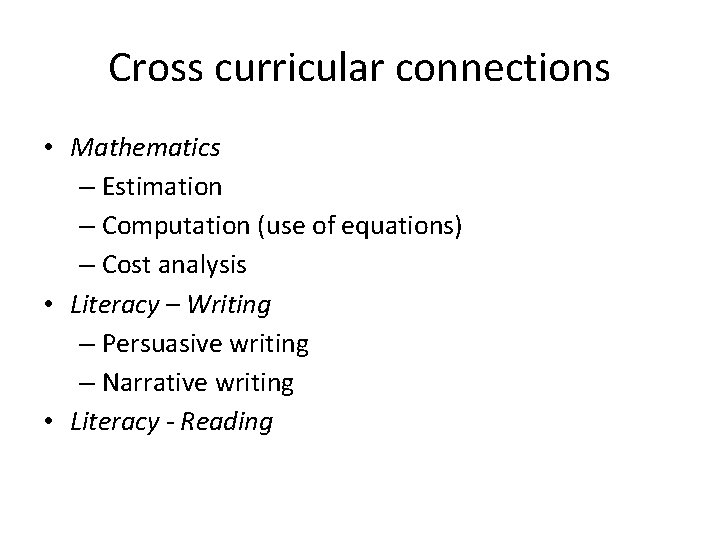Cross curricular connections • Mathematics – Estimation – Computation (use of equations) – Cost