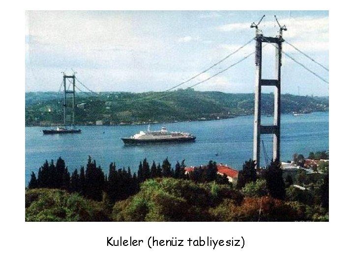 Kuleler (henüz tabliyesiz)
