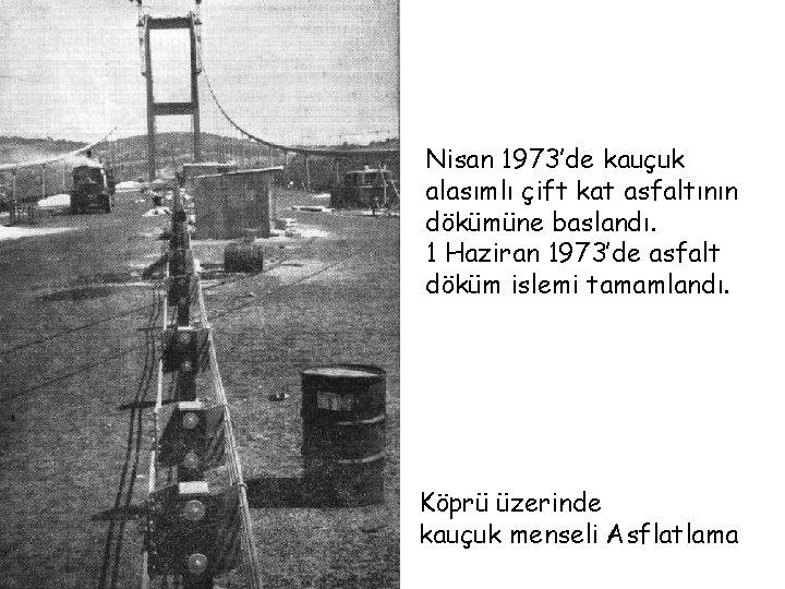 Nisan 1973'de kauçuk alasımlı çift kat asfaltının dökümüne baslandı. 1 Haziran 1973'de asfalt döküm