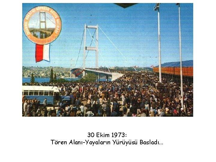 30 Ekim 1973: Tören Alanı-Yayaların Yürüyüsü Basladı. . .
