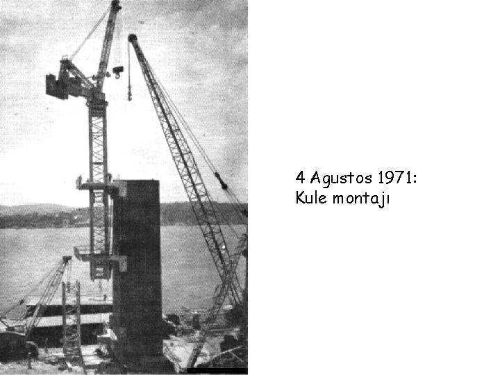 4 Agustos 1971: Kule montajı