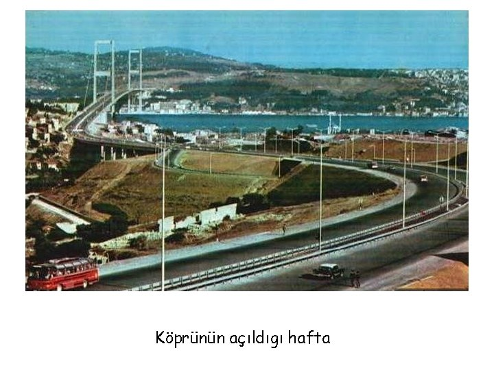 Köprünün açıldıgı hafta