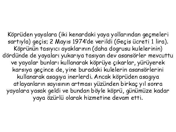 Köprüden yayalara (iki kenardaki yaya yollarından geçmeleri sartıyla) geçis; 2 Mayıs 1974'de verildi (Geçis