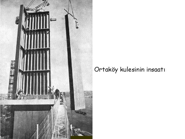 Ortaköy kulesinin insaatı