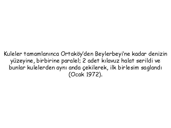 Kuleler tamamlanınca Ortaköy'den Beylerbeyi'ne kadar denizin yüzeyine, birbirine paralel; 2 adet kılavuz halat serildi