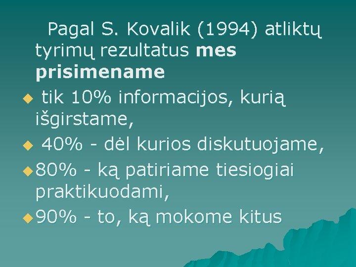 Pagal S. Kovalik (1994) atliktų tyrimų rezultatus mes prisimename u tik 10% informacijos,