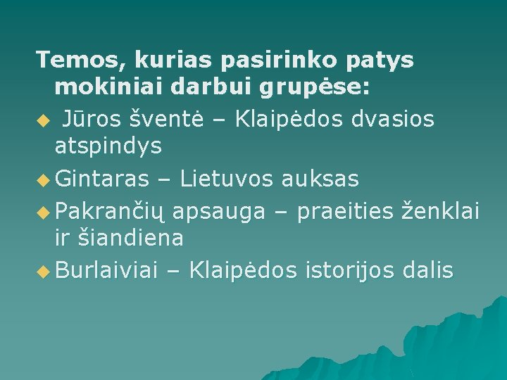 Temos, kurias pasirinko patys mokiniai darbui grupėse: u Jūros šventė – Klaipėdos dvasios atspindys