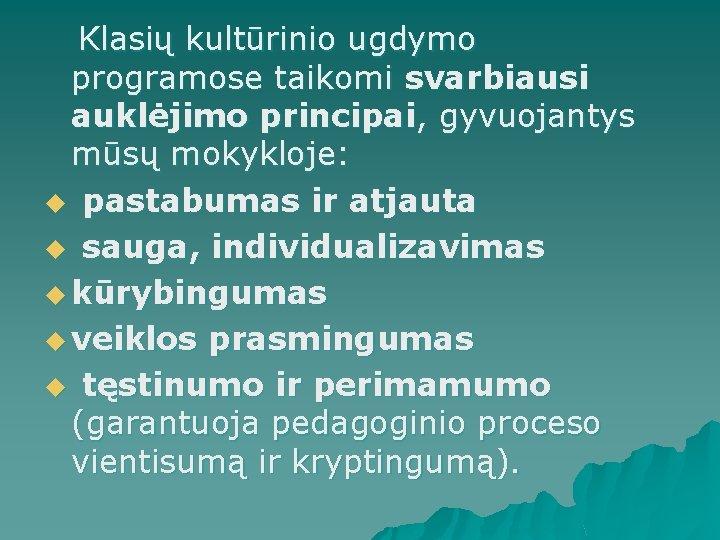Klasių kultūrinio ugdymo programose taikomi svarbiausi auklėjimo principai, gyvuojantys mūsų mokykloje: u pastabumas