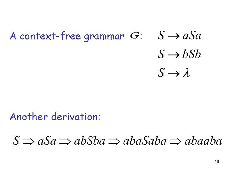 A context-free grammar : Another derivation: 10
