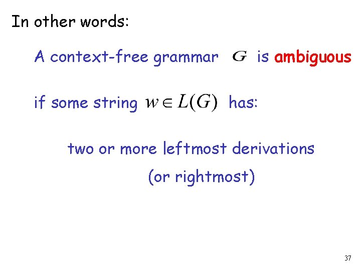 In other words: A context-free grammar if some string is ambiguous has: two or