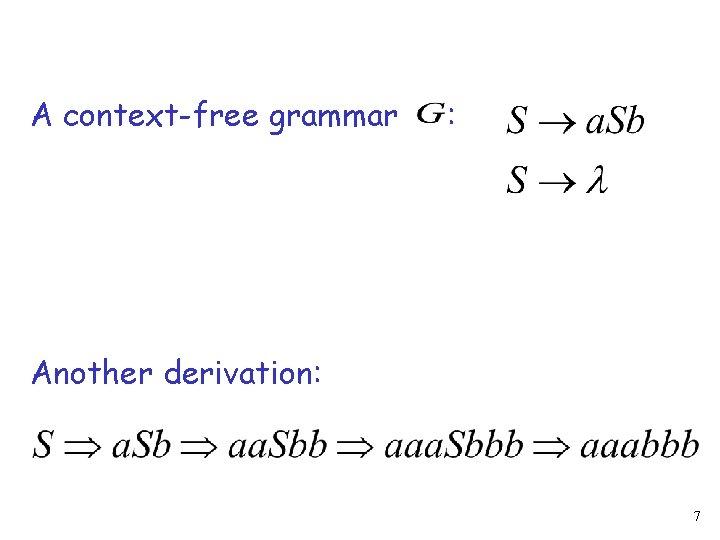 A context-free grammar : Another derivation: 7