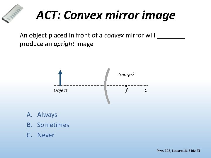 Phys 102 Lecture 18 Spherical Mirrors 1, Can Convex Mirrors Produce Enlarged Image