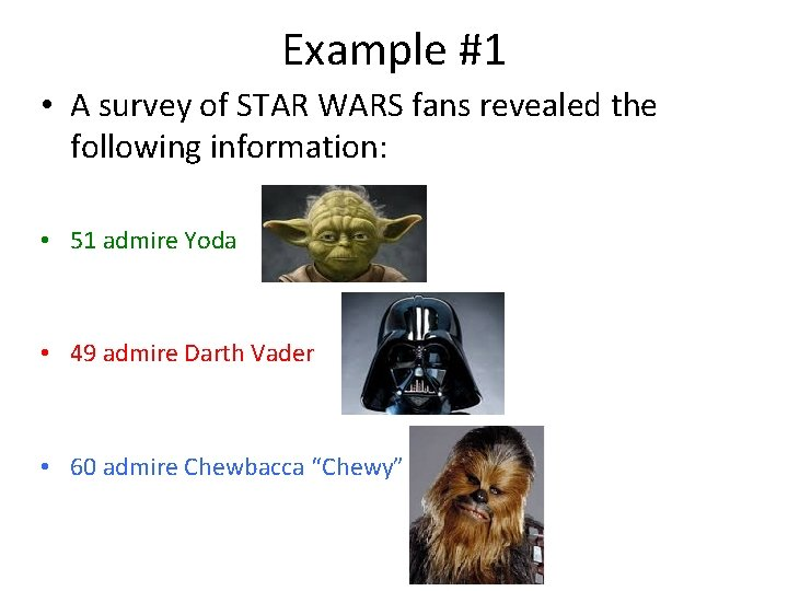 Example #1 • A survey of STAR WARS fans revealed the following information: •