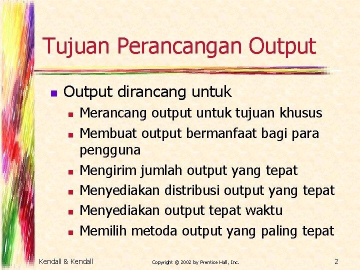 Tujuan Perancangan Output dirancang untuk n n n Merancang output untuk tujuan khusus Membuat