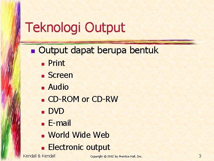 Teknologi Output n Output dapat berupa bentuk n n n n Print Screen Audio