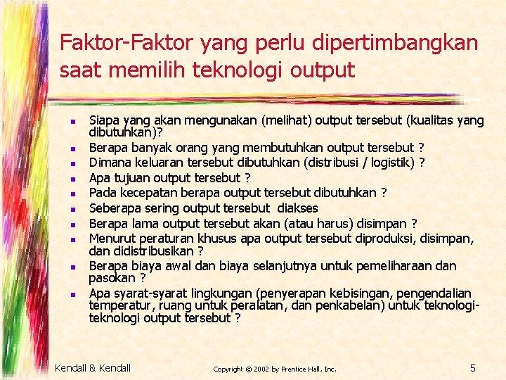 Faktor-Faktor yang perlu dipertimbangkan saat memilih teknologi output n n n n n Siapa