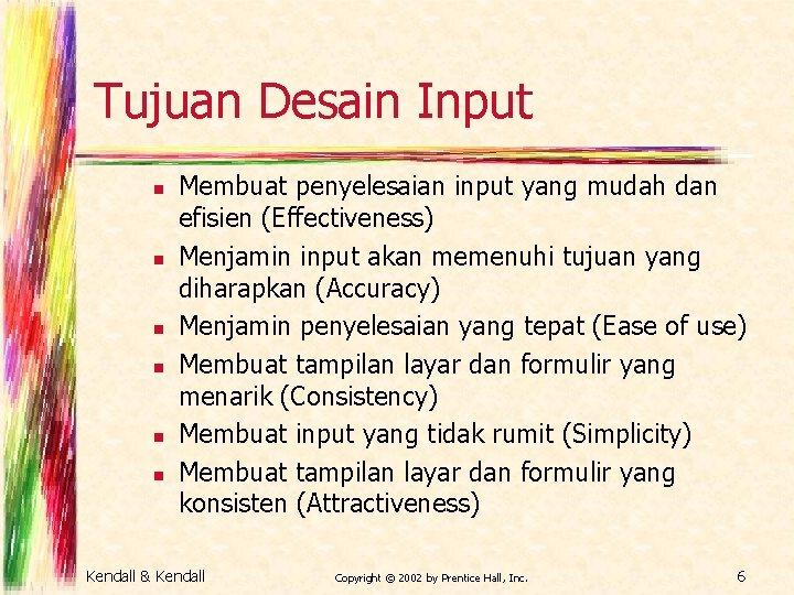Tujuan Desain Input n n n Membuat penyelesaian input yang mudah dan efisien (Effectiveness)