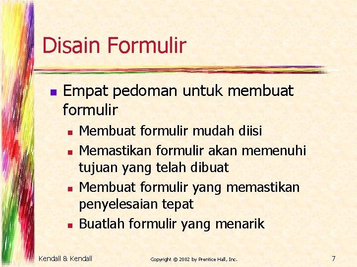 Disain Formulir n Empat pedoman untuk membuat formulir n n Membuat formulir mudah diisi
