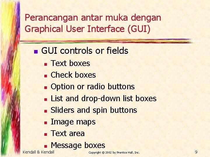 Perancangan antar muka dengan Graphical User Interface (GUI) n GUI controls or fields n