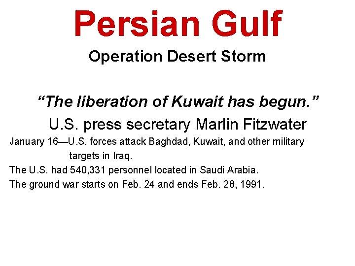 "Persian Gulf Operation Desert Storm ""The liberation of Kuwait has begun. "" U. S."