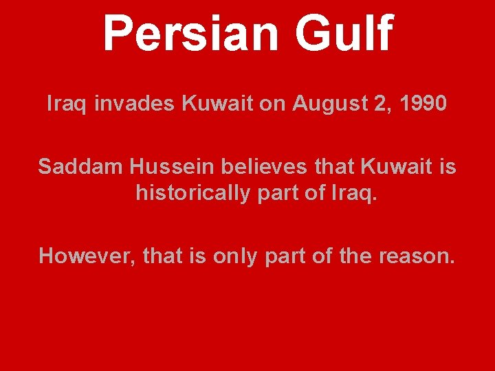 Persian Gulf Iraq invades Kuwait on August 2, 1990 Saddam Hussein believes that Kuwait