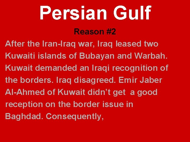 Persian Gulf Reason #2 After the Iran-Iraq war, Iraq leased two Kuwaiti islands of