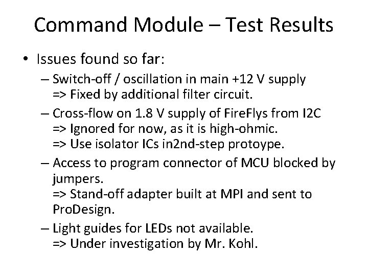 Command Module – Test Results • Issues found so far: – Switch-off / oscillation