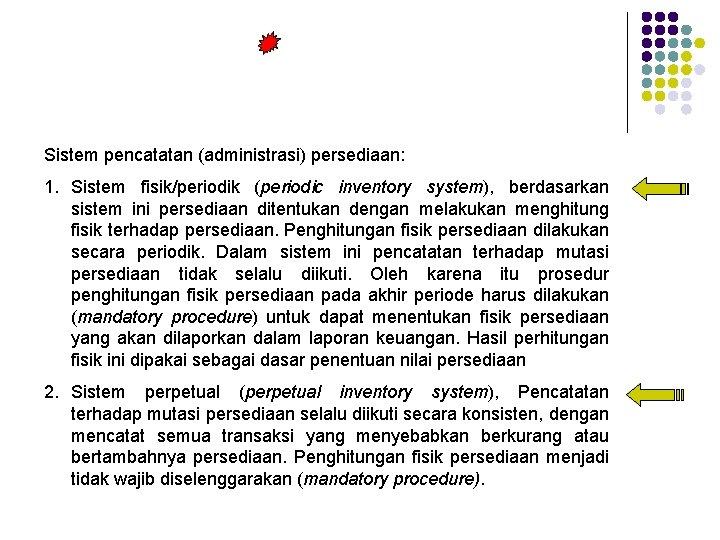Sistem pencatatan (administrasi) persediaan: 1. Sistem fisik/periodik (periodic inventory system), berdasarkan sistem ini persediaan