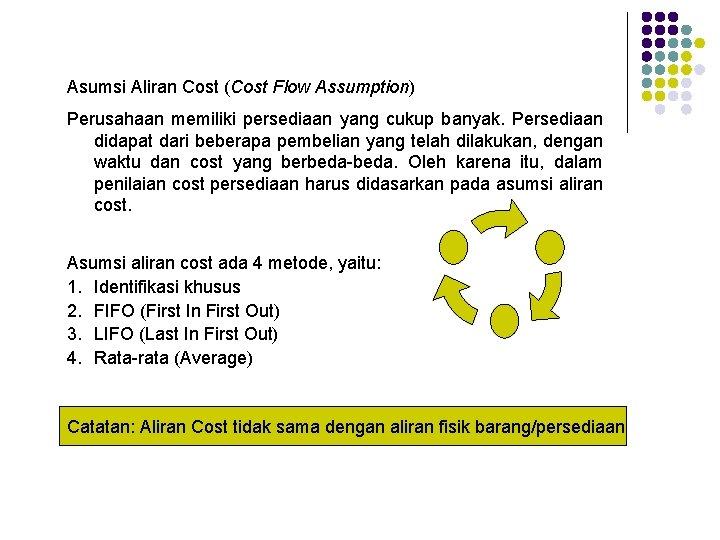 Asumsi Aliran Cost (Cost Flow Assumption) Perusahaan memiliki persediaan yang cukup banyak. Persediaan didapat