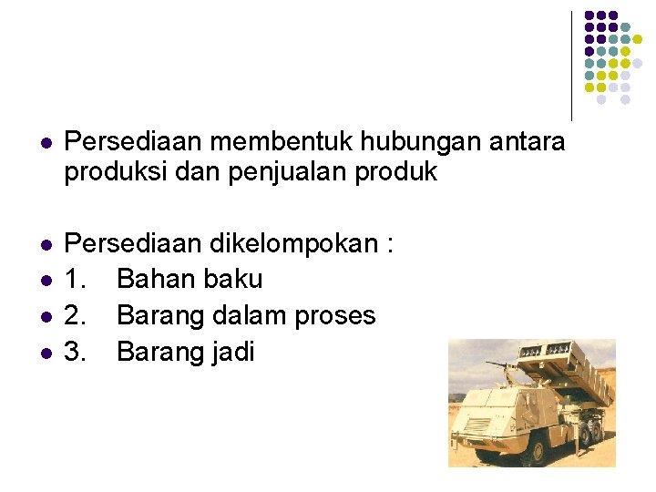 l Persediaan membentuk hubungan antara produksi dan penjualan produk l Persediaan dikelompokan : 1.