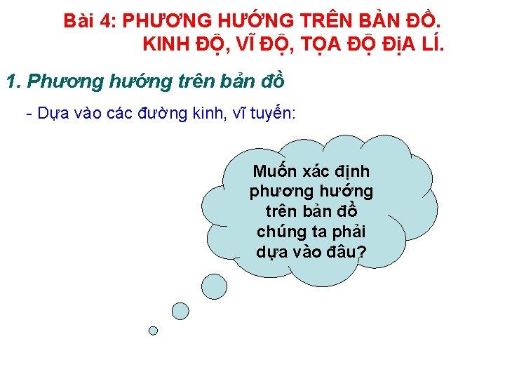 Bài 4: PHƯƠNG HƯỚNG TRÊN BẢN ĐỒ. KINH ĐỘ, VĨ ĐỘ, TỌA ĐỘ ĐịA