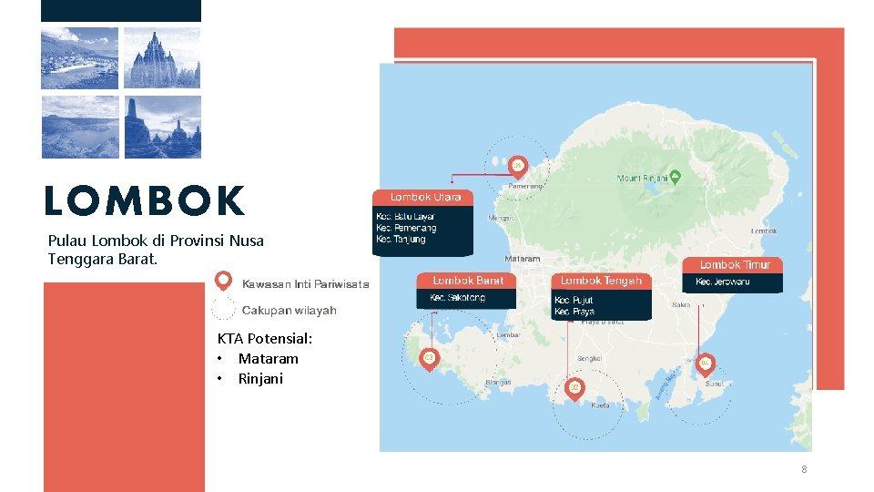 LOMBOK Pulau Lombok di Provinsi Nusa Tenggara Barat. KTA Potensial: • Mataram • Rinjani