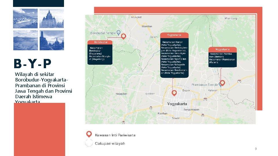 B-Y-P Wilayah di sekitar Borobudur-Yogyakarta. Prambanan di Provinsi Jawa Tengah dan Provinsi Daerah Istimewa