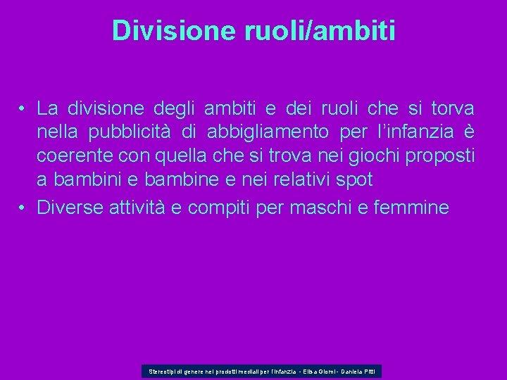 Divisione ruoli/ambiti • La divisione degli ambiti e dei ruoli che si torva nella
