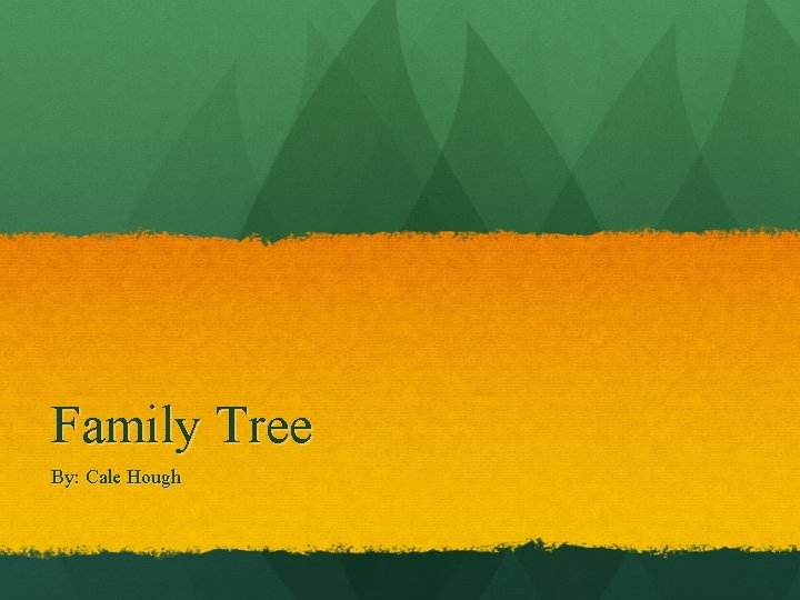 Family Tree By: Cale Hough