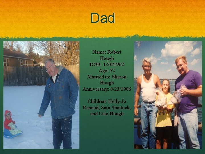 Dad Name: Robert Hough DOB: 1/30/1962 Age: 52 Married to: Sharon Hough Anniversary: 8/23/1986