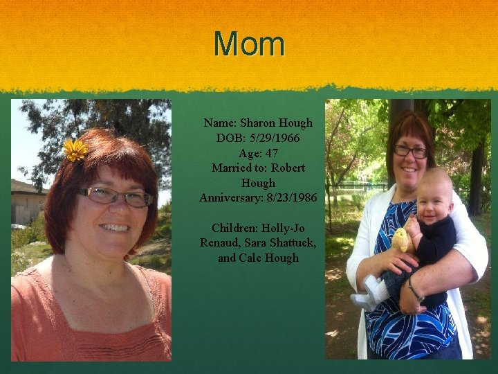 Mom Name: Sharon Hough DOB: 5/29/1966 Age: 47 Married to: Robert Hough Anniversary: 8/23/1986